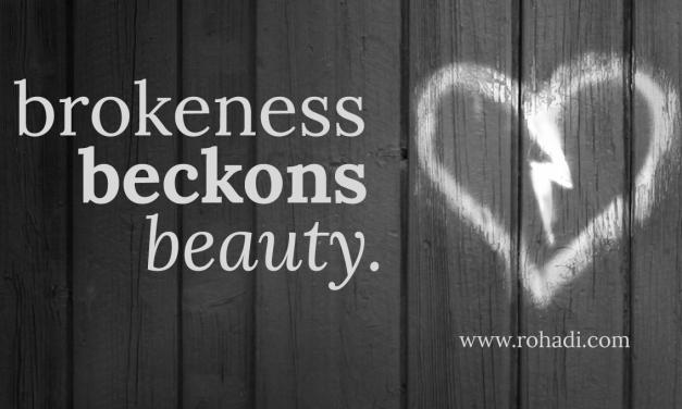 Brokenness Beckons Beauty