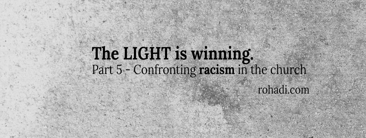 Part 5 – Racism and the Church: The Light is Winning